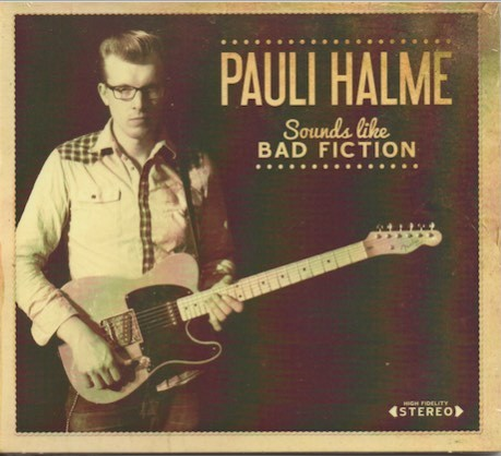 Pauli Halme : Sounds Like Bad Fiction CD (Uusi)