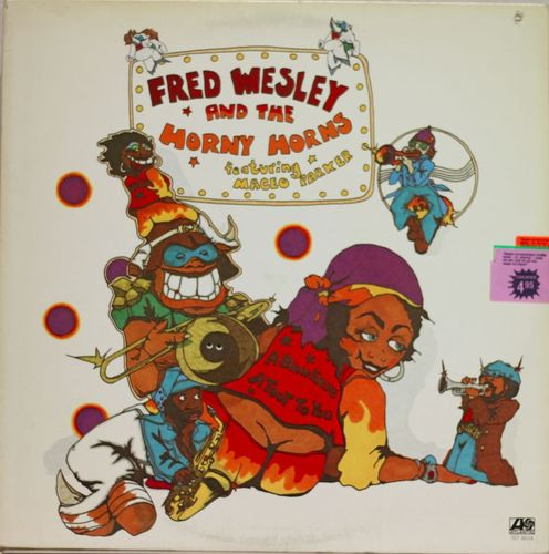 Fred Wesley And The Horny Horns Featuring Maceo Parker : A Blow For Me, A Toot To You LP (Käyt)